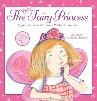 The Very Fairy Princess By Andrews, Julie/ Hamilton, Emma Walton/ Davenier, Christine (ILT)