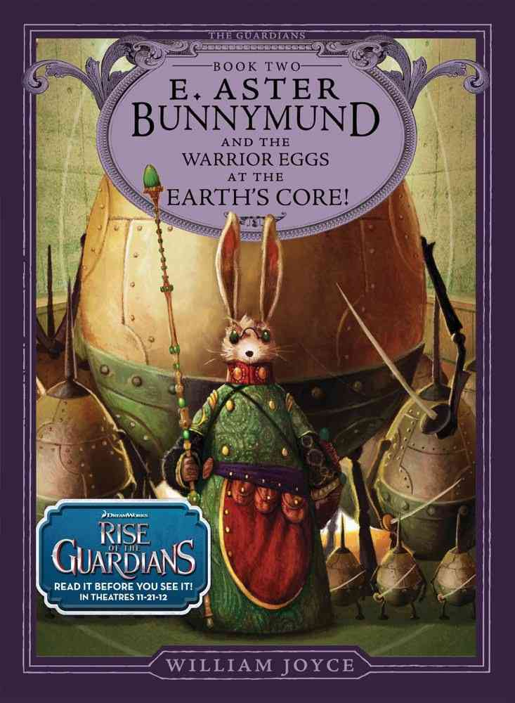E. Aster Bunnymund and the Battle of the Warrior Eggs at the Earth's Core By Joyce, William/ Joyce, William (ILT)