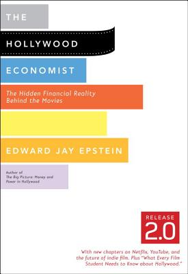 The Hollywood Economist 2.0 By Epstein, Edward Jay